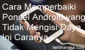 Cara Memperbaiki Ponsel Android yang Tidak Mengisi Daya,Ini Caranya 1