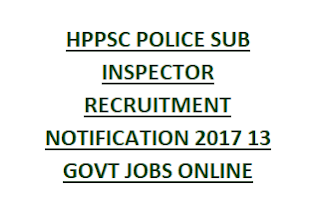 HPSSSB HPPSC POLICE SUB INSPECTOR RECRUITMENT NOTIFICATION 2017 13 GOVT JOBS ONLINE