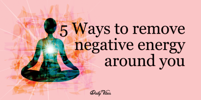 Here are 5 ways to remove negative energy around you How to get rid of bad energy