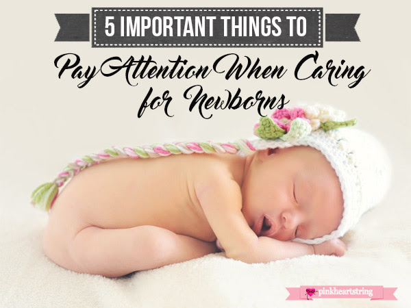 5 Important Things to Pay Attention When Caring for Newborns