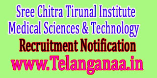 Sree Chitra Tirunal Institute of Medical Sciences & Technology SCTIMST Recruitment Notification 2017