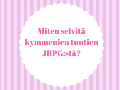 Miten selvitä kymmenien tuntien JRPG:stä?