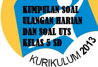 Soal Kurikulum 2013 Kelas 5 SD/MI Semua Tema Semester 1 Dan 2