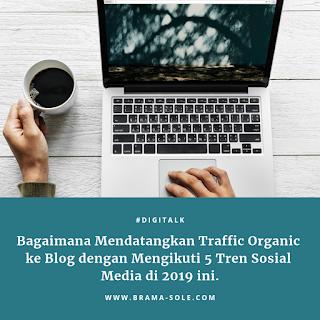 Bagaimana Mendatangkan Traffic Organic ke Blog dengan Mengikuti 5 Tren Sosial Media di 2019 Ini.