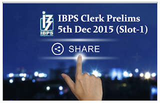 How was Your Exam- IBPS Clerk Prelims Exam 5th Dec 2015 (Slot-1) Share Your Experience