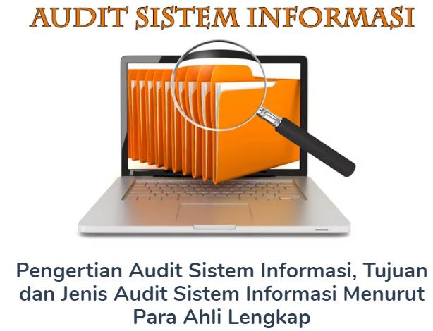 Pengertian Audit Sistem Informasi, Tujuan dan Jenis Audit Sistem Informasi Menurut Para Ahli Lengkap