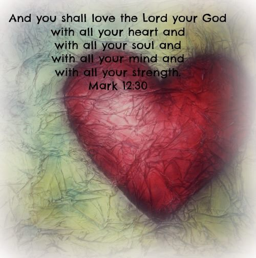 love the Lord your God with all your heart and with all your soul and with all your mind and with all your strength
