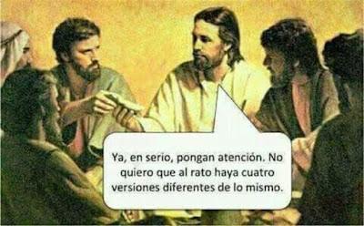 Ya, en serio, pongan atención, no quiero que después haya cuatro versiones diferentes de lo mismo, Jesús, Jesucristo, apóstoles