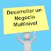 Como desarrollar un negocio multinivel viable