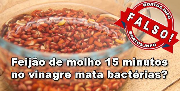 Boato falso volta a circular dizendo que os médicos estão alertando que deixar feijão de molho 15 minutos no vinagre mata bactéria mortal que vem das plantações.