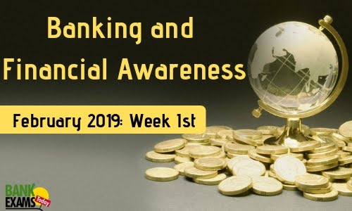 Banking and Financial Awareness Feb'2019: Week I