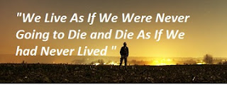 We Live As If We Were Never Going to Die