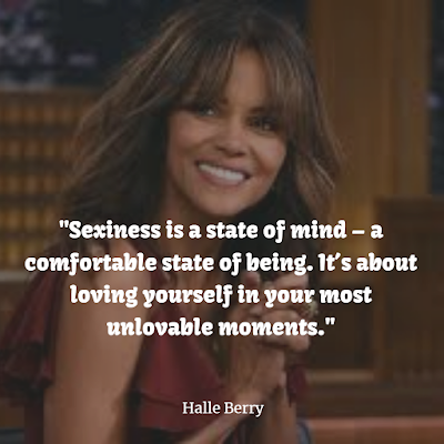 Hale Berry Sexiness is a state of mind – a comfortable state of being