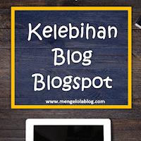 Kelebihan Blogspot Yang Perlu Anda Ketahui