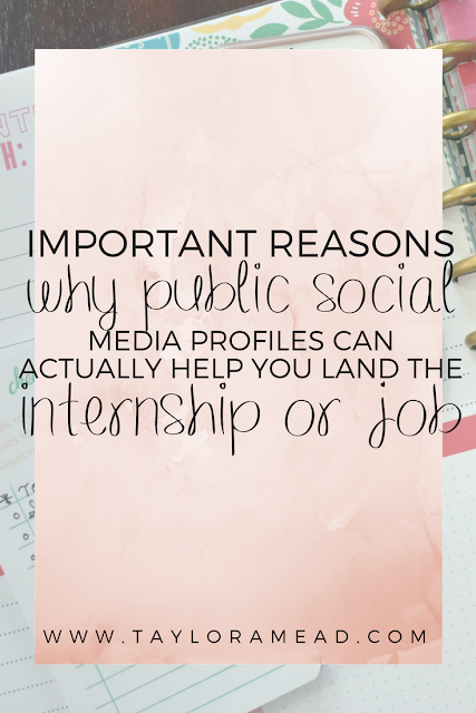 Important Reasons Why Public Social Media Profiles Can Actually Help You Land the Internship or Job - Taylor A Mead