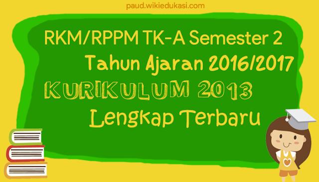 Download Berkas Format RKM / RPPM TK-A Kurikulum 2013 Semester 2 Tahun Ajaran 2016/2017