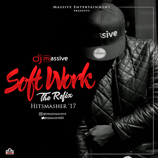 DOWNLOAD NEW MIXTAPE | DJ Massive – Soft Work The Refix