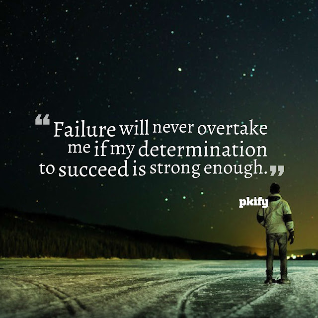 Failure Will Never Overtake Me if My Determination to Succeed is Strong Enough Motivational Quotes