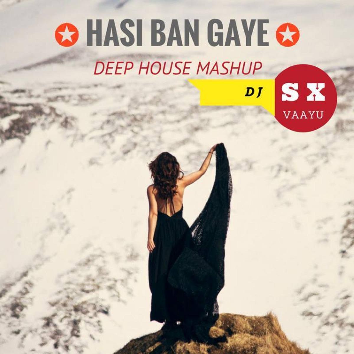 Hasi Ban Gaye Song Download: DJ SX & VAAYU