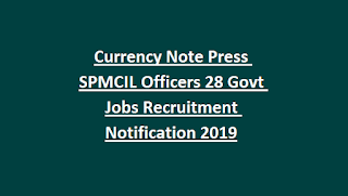 Currency Note Press SPMCIL Officers 28 Govt Jobs Recruitment Notification 2019