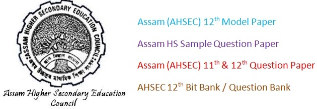Assam ( AHSEC ) 12th Model Questions Papers 2017