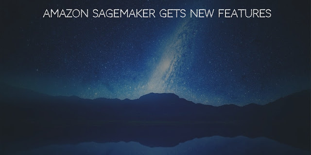 Amazon Sagemaker gets New features