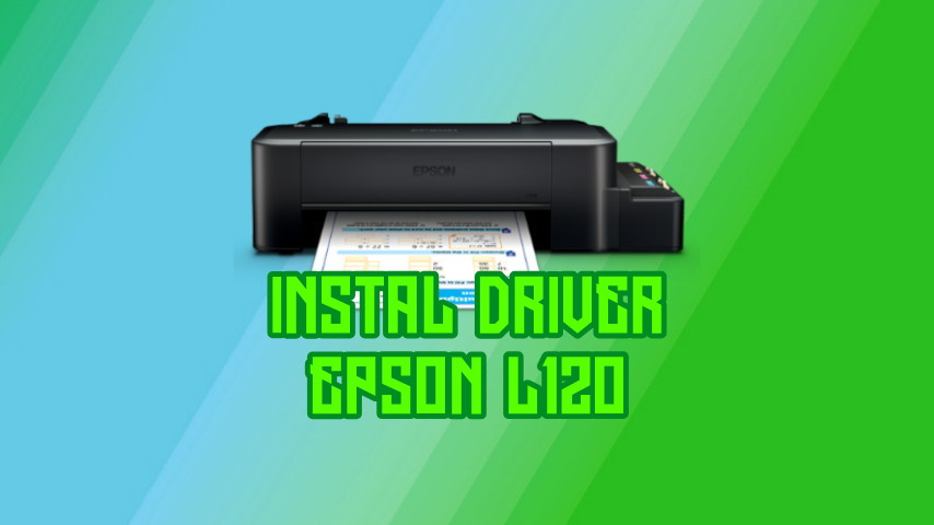 Cara Instal Driver Printer Epson L120 Tanpa CD Driver