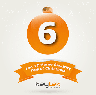 Tip 6 of The 12 Home Security Tips of Christmas from Keytek Locksmiths