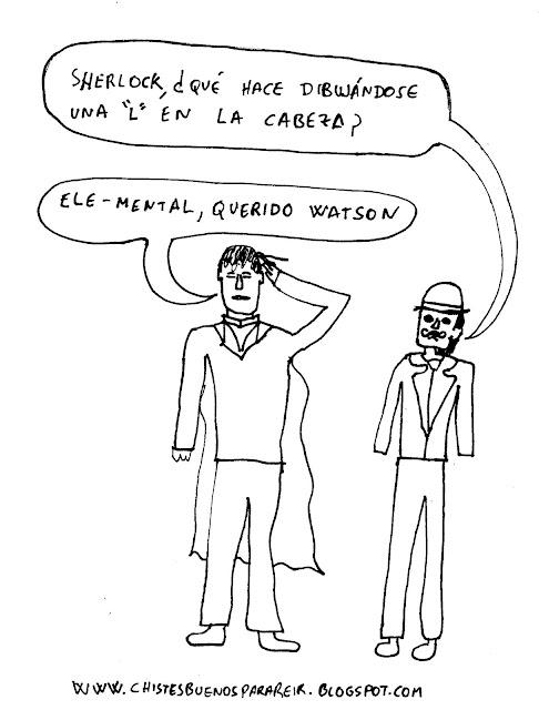 """-Sherlock, ¿qué hace dibujándose una """"L"""" en la cabeza? -Ele-mental querido Watson."""