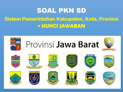 Soal PKn : Sistem Pemerintahan Kabupaten, Kota, Provinsi + Kunci Jawaban