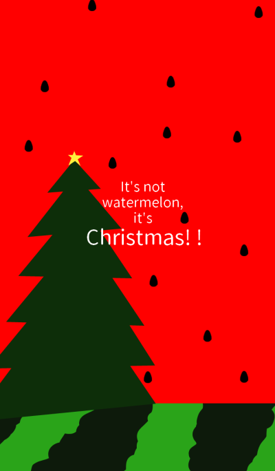 It's not watermelon, it's Christmas! !