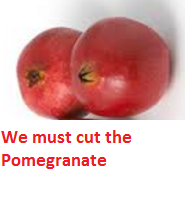 We must cut the Pomegranate