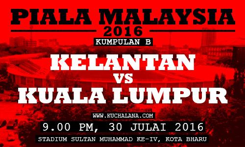 Piala Malaysia 2016 : Kelantan vs Kuala Lumpur
