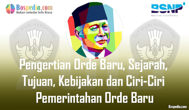 pasti kebanyakan pembaca langsung mengingat Presiden Soeharto Pengertian Orde Baru, Sejarah, Tujuan, Kebijakan dan Ciri-Ciri Pemerintahan Orde Baru