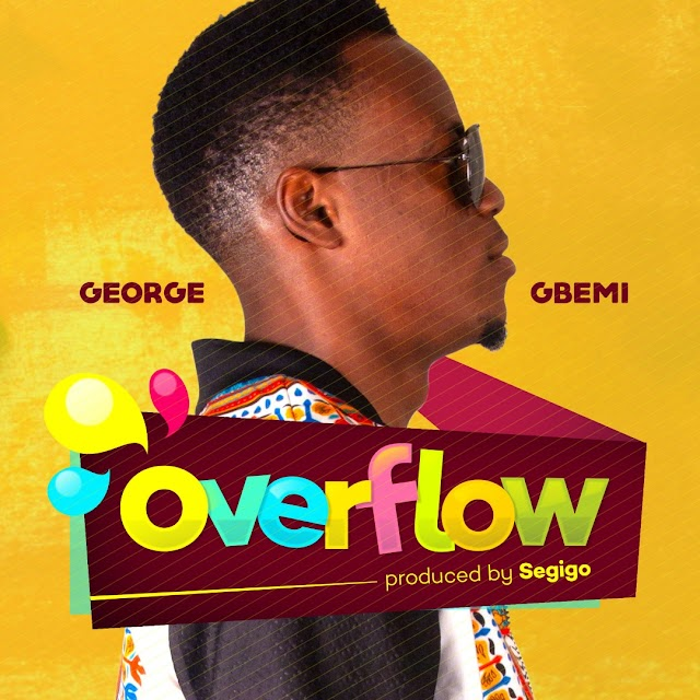 [DOWNLOAD] MP3: George Gbemi - Overflow | [Prod. by Segigo] || @george_gbemi