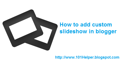 How to add custom slideshow to your blog | 101Helper