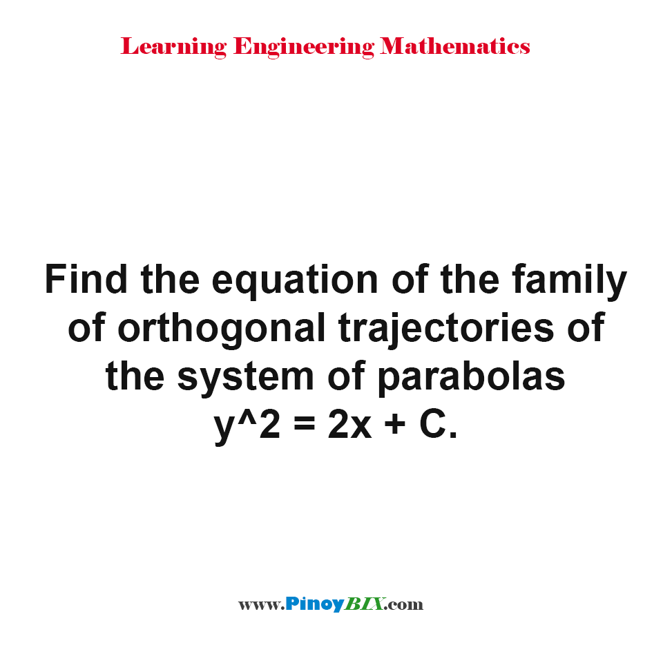 Find the equation of the family of orthogonal trajectories of the system of parabolas y^2 = 2x + C.