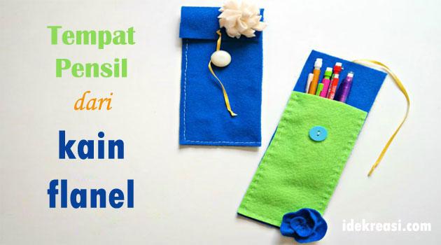 Cara Membuat Tempat Pensil dari Kain Flanel Sederhana