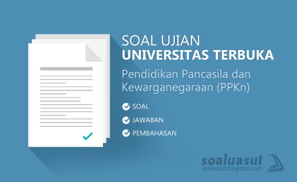 Soal Ujian UT (Universitas Terbuka) Pendidikan Pancasila dan Kewarganegaraan (PPKN)