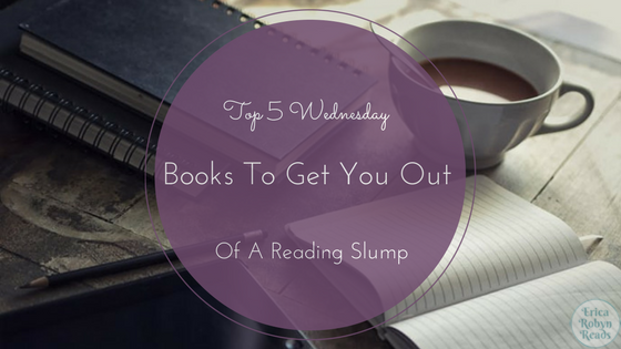 Top 5 Wednesday Books To Get You Out Of A Reading Slump