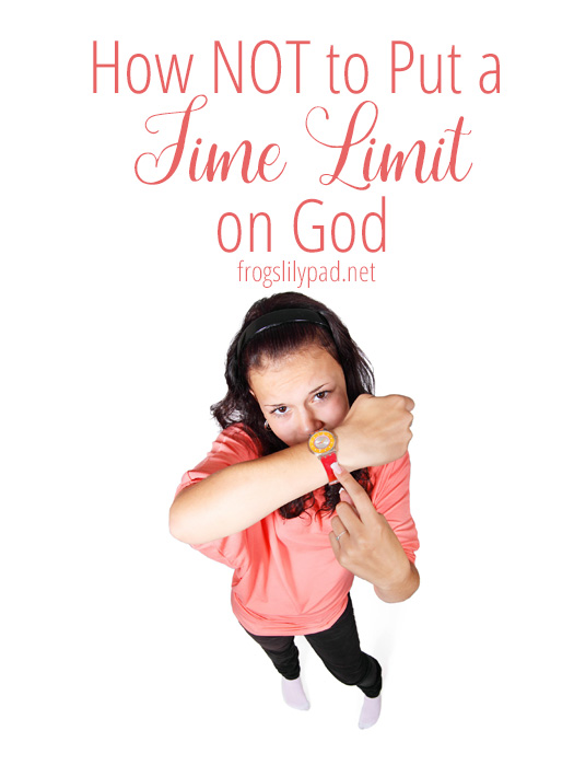 How NOT to Put a Time Limit on God. 4 Ways to Help. #faith #waiting