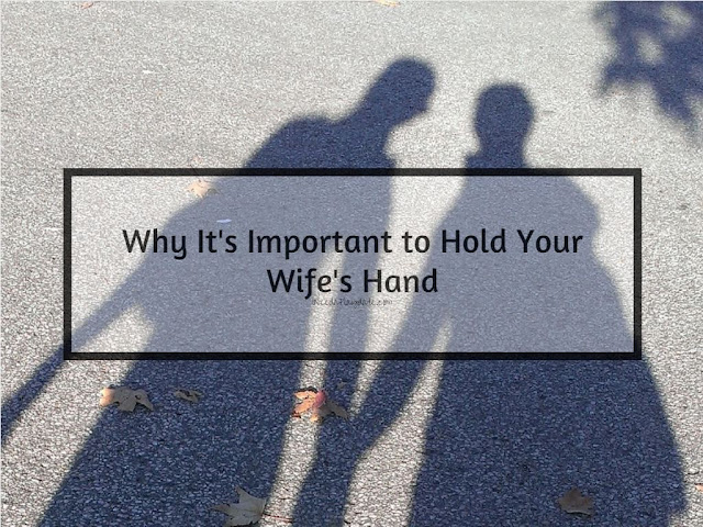 Why I Think It's Important to Hold Your Wife's Hand #marriage