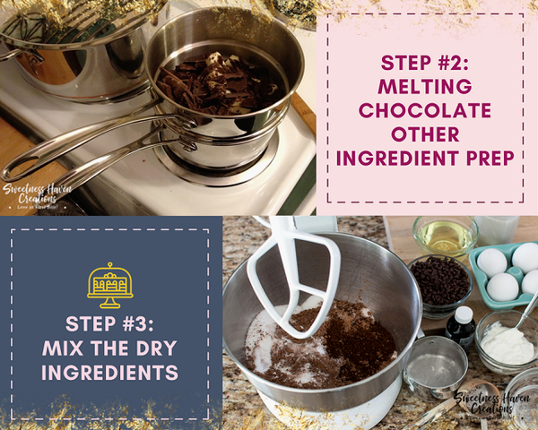 STEP #2: MELTING CHOCOLATE & OTHER INGREDIENT PREPARATION AND STEP #3: MIX THE DRY INGREDIENTS