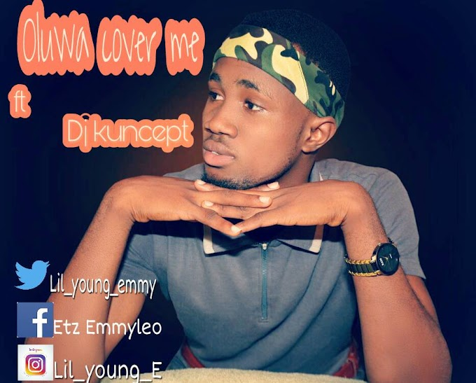 DOWNLOAD MP3 : Young E - Oluwa Cover Me ft. Kuncept