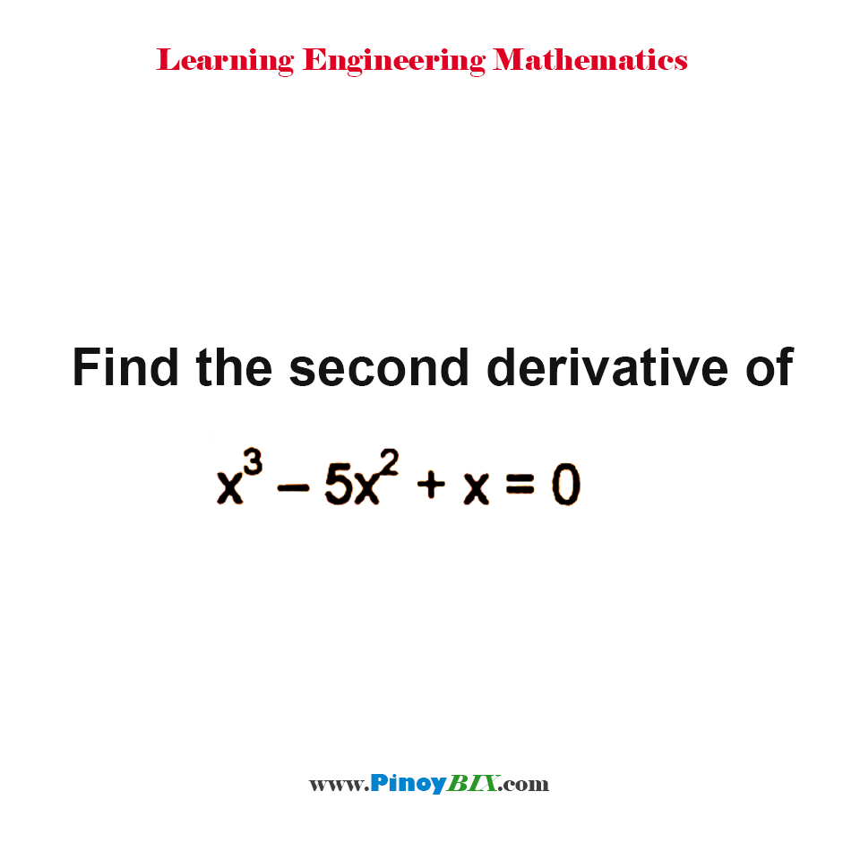 Find the second derivative of x^3 – 5x^2 + x = 0