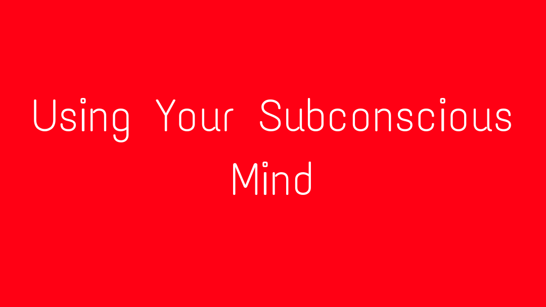 Using Your Subconscious Mind