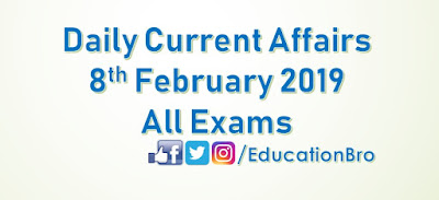 Daily Current Affairs 8th February 2019 For All Government Examinations