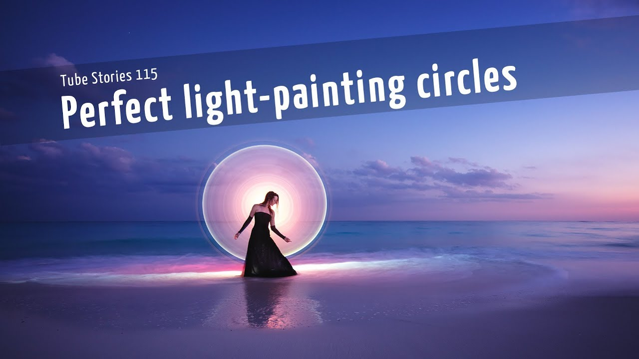 How to make perfect light-painting circles with the tubes