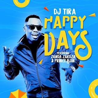 DJ Tira  Feat. Zanda Zakuza & Prince Bulo – Happy Days