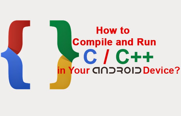 How To Compile And Run C C In Your Android Device